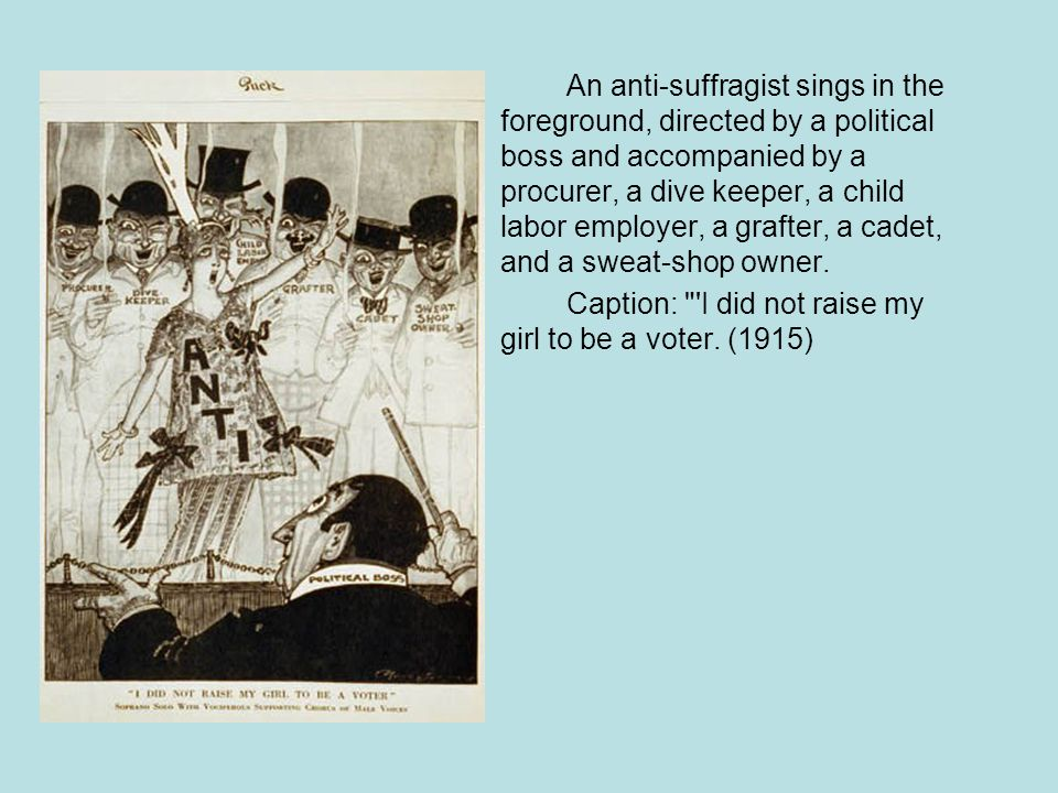 An anti-suffragist sings in the foreground, directed by a political boss and accompanied by a procurer, a dive keeper, a child labor employer, a graft
