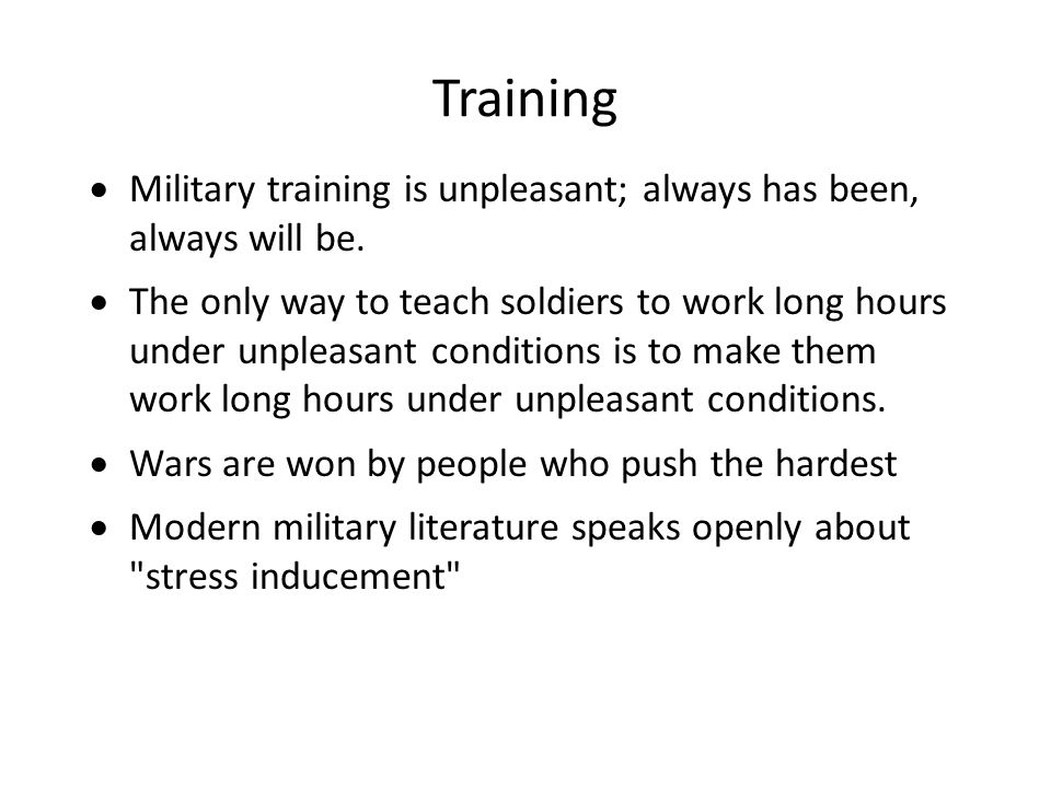 Training  Rigorous training serves to identify people who simply cannot deal with the stress  Comparatively few people wash out in reality.
