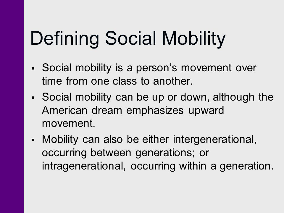 Defining Social Mobility  Social mobility is a person's movement over time from one class to another.  Social mobility can be up or down, although t