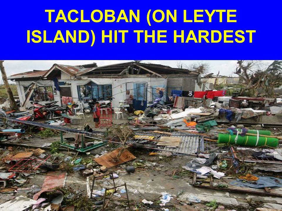 TACLOBAN (ON LEYTE ISLAND) HIT THE HARDEST