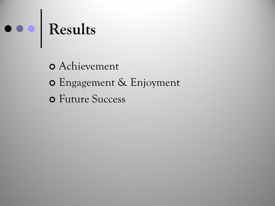 Results Achievement Engagement & Enjoyment Future Success