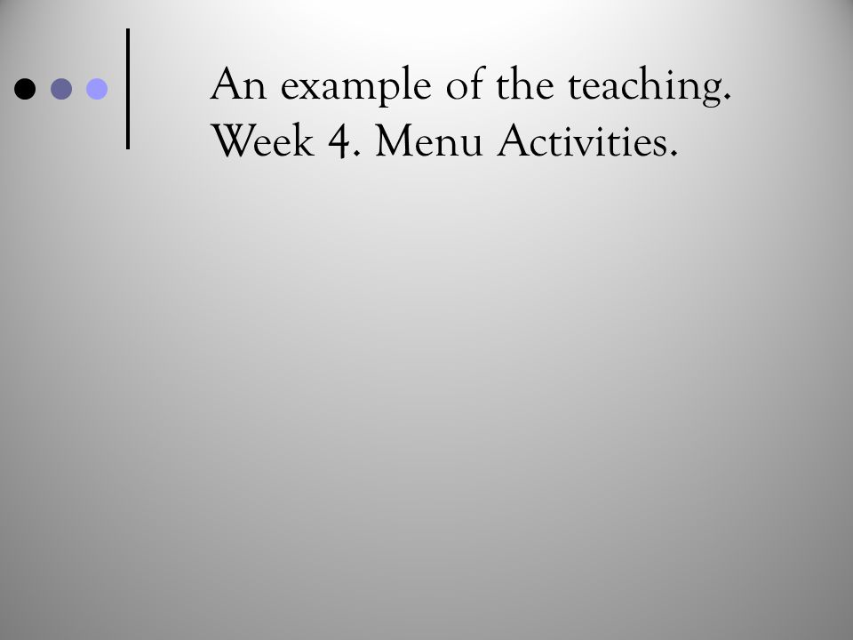 An example of the teaching. Week 4. Menu Activities.