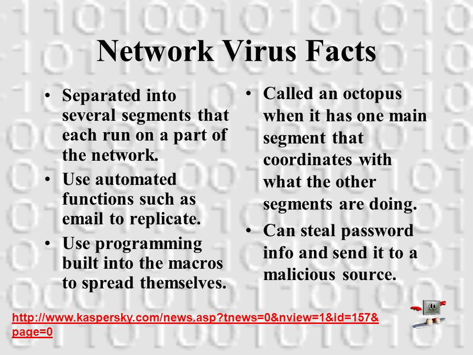 Network Viruses Infect networks by making extensive use of network protocols.