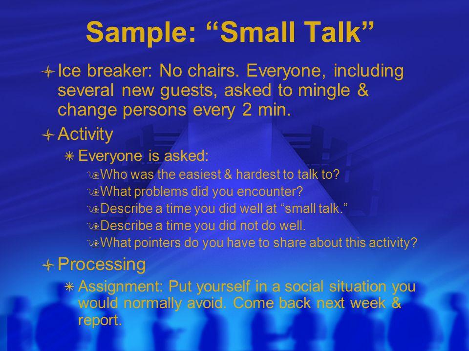 Sample: Small Talk Ice breaker: No chairs.