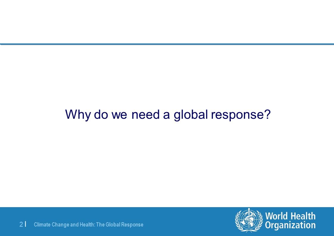 Climate Change and Health: The Global Response 2 |2 | Why do we need a global response