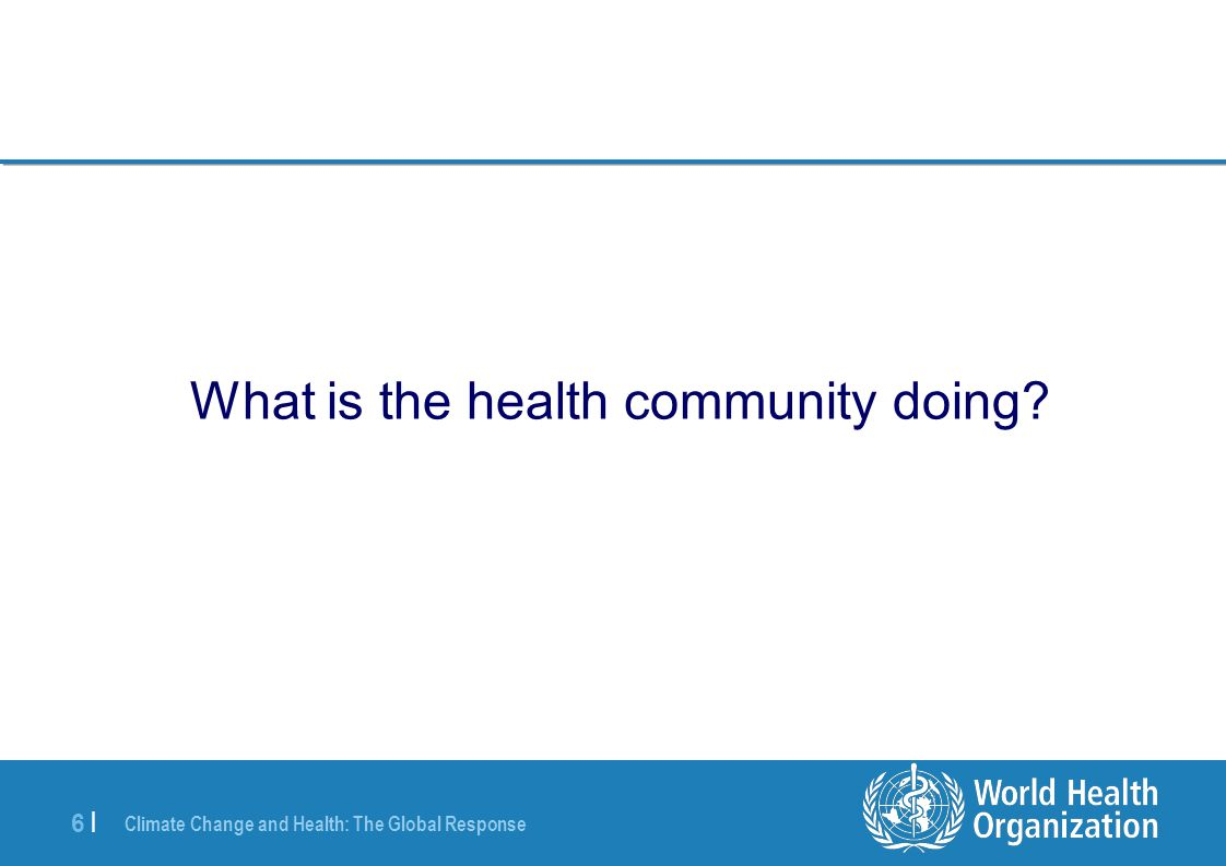 Climate Change and Health: The Global Response 6 |6 | What is the health community doing