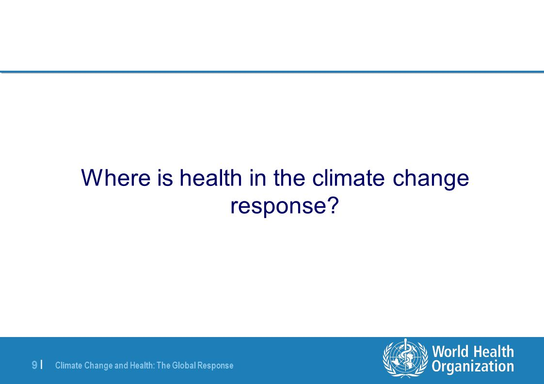 Climate Change and Health: The Global Response 9 |9 | Where is health in the climate change response