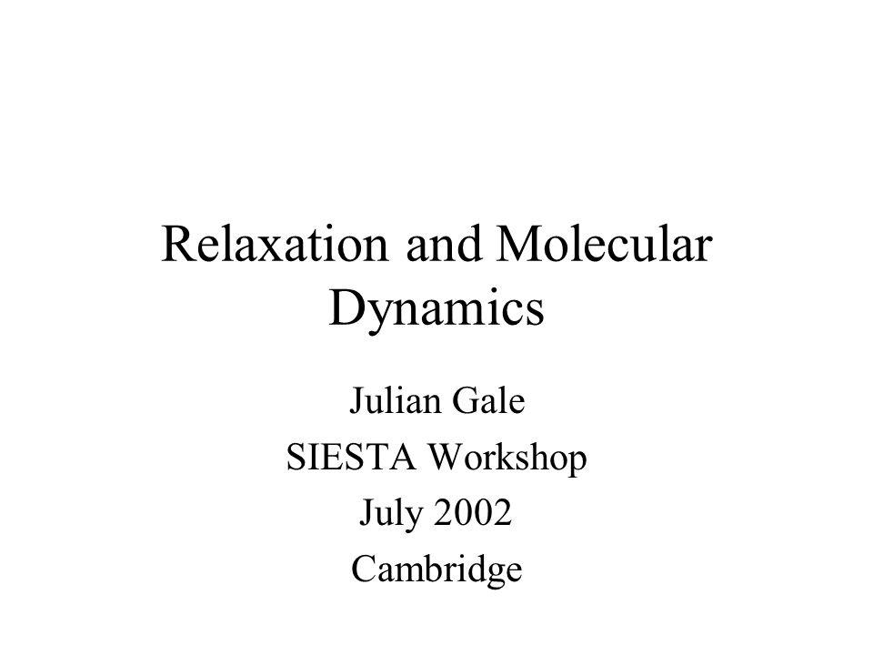 Relaxation and Molecular Dynamics Julian Gale SIESTA Workshop July 2002 Cambridge