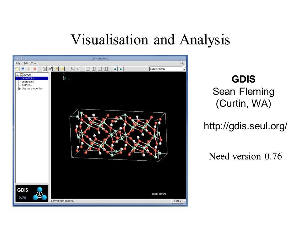 Visualisation and Analysis GDIS Sean Fleming (Curtin, WA) http://gdis.seul.org/ Need version 0.76