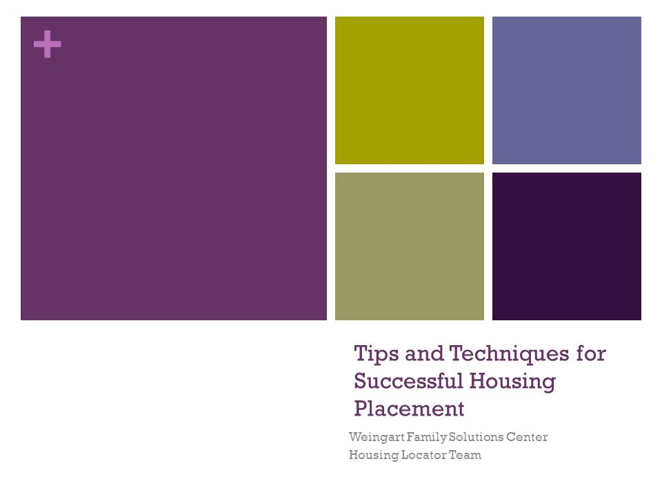 + Tips and Techniques for Successful Housing Placement Weingart Family Solutions Center Housing Locator Team