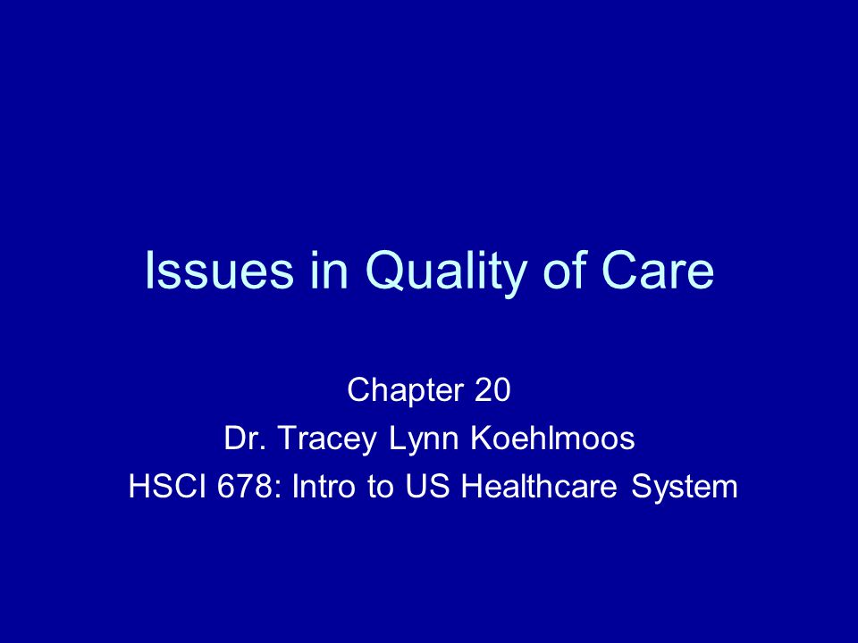 Issues in Quality of Care Chapter 20 Dr. Tracey Lynn Koehlmoos HSCI 678: Intro to US Healthcare System
