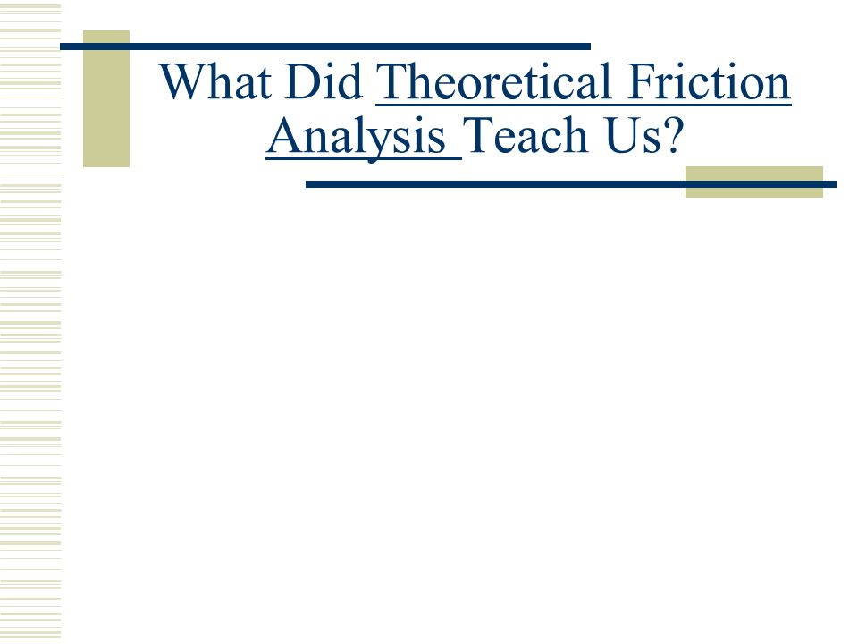 What Did Theoretical Friction Analysis Teach Us?Theoretical Friction Analysis