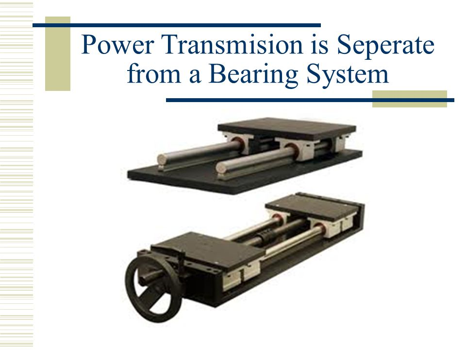 Power Transmision is Seperate from a Bearing System