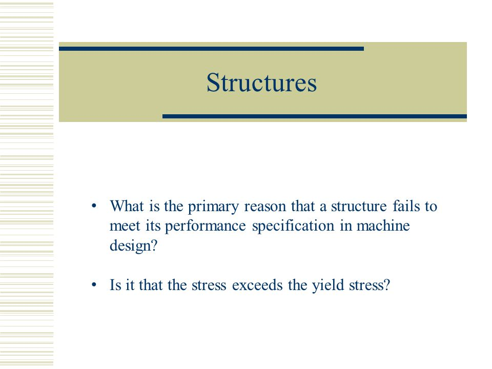 Structures What is the primary reason that a structure fails to meet its performance specification in machine design.