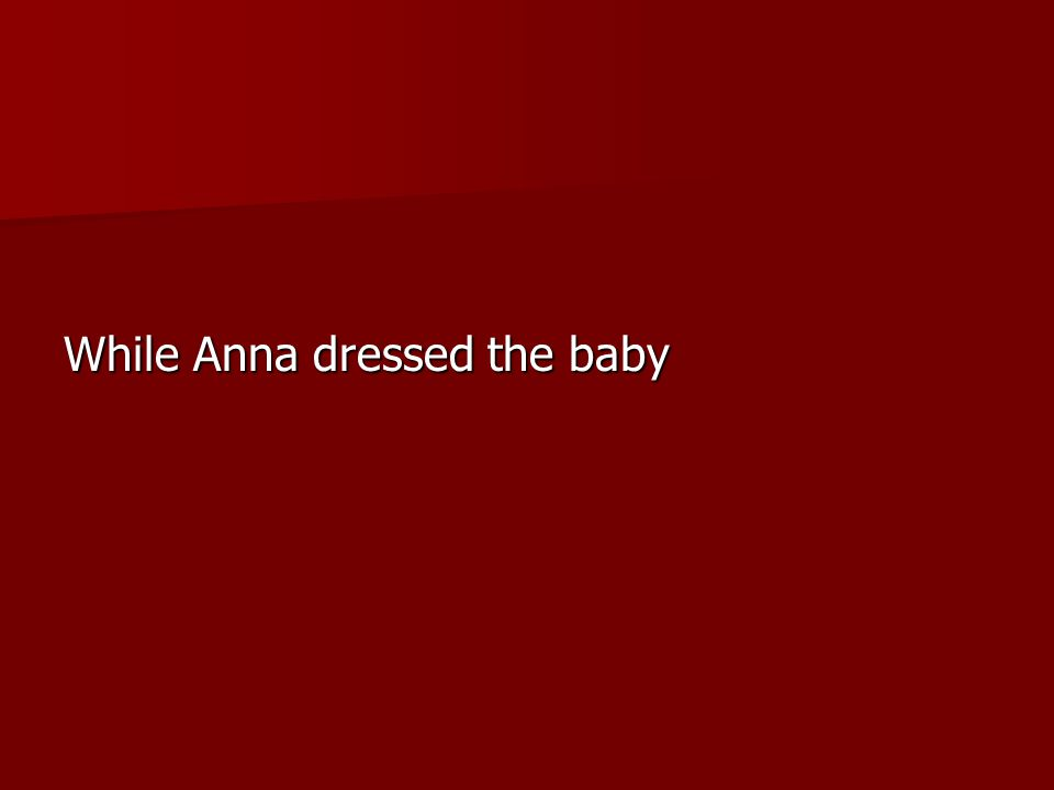 While Anna dressed the baby