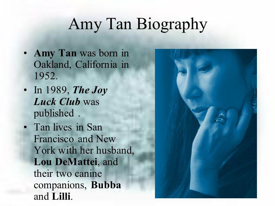 Amy Tan Biography Amy Tan was born in Oakland, California in 1952.