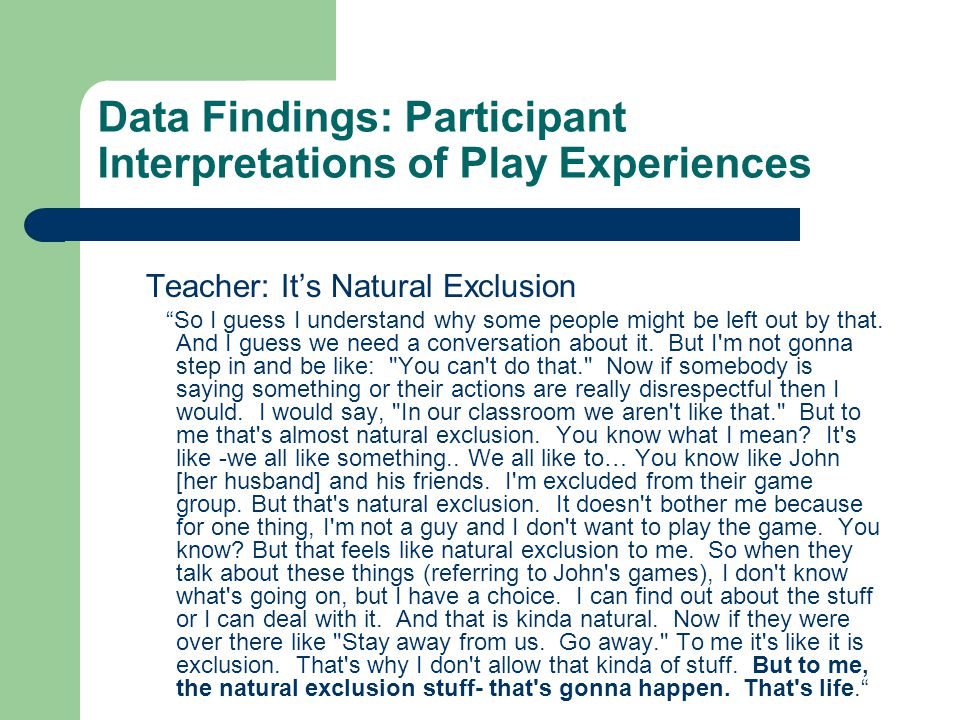 Data Findings: Participant Interpretations of Play Experiences Teacher: It's Natural Exclusion So I guess I understand why some people might be left out by that.