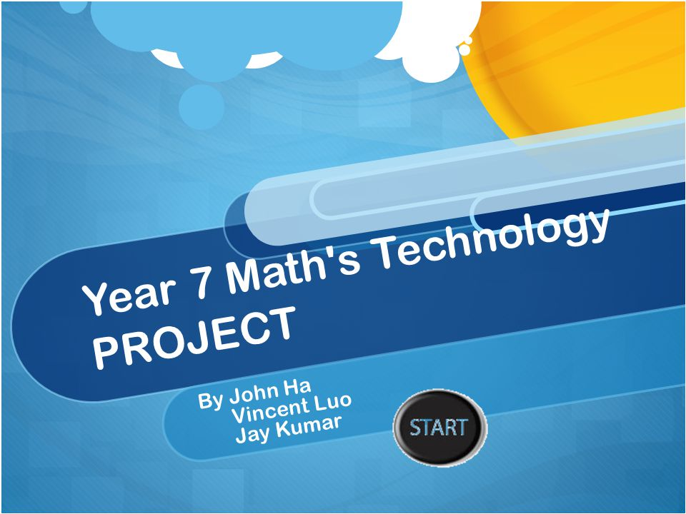 Year 7 Math's Technology PROJECT By John Ha Vincent Luo Jay Kumar