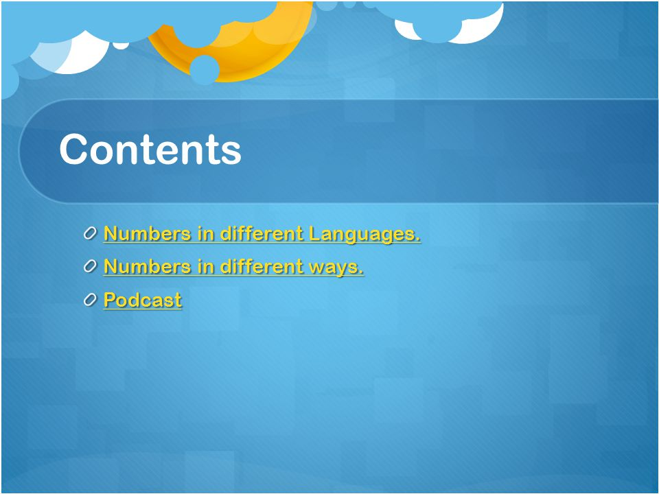 Contents Numbers in different Languages. Numbers in different Languages. Numbers in different ways. Numbers in different ways. Podcast