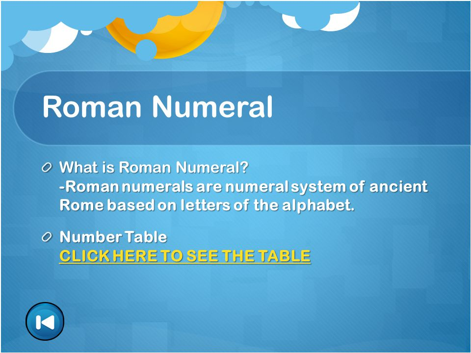 Roman Numeral What is Roman Numeral? -Roman numerals are numeral system of ancient Rome based on letters of the alphabet. Number Table CLICK HERE TO S