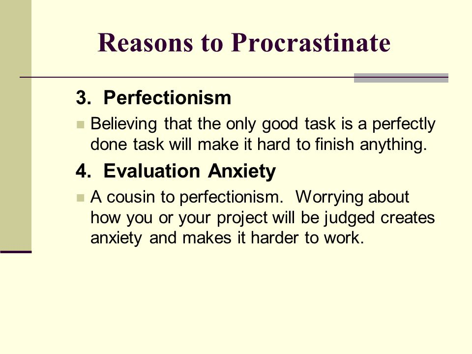 Reasons to Procrastinate 3.
