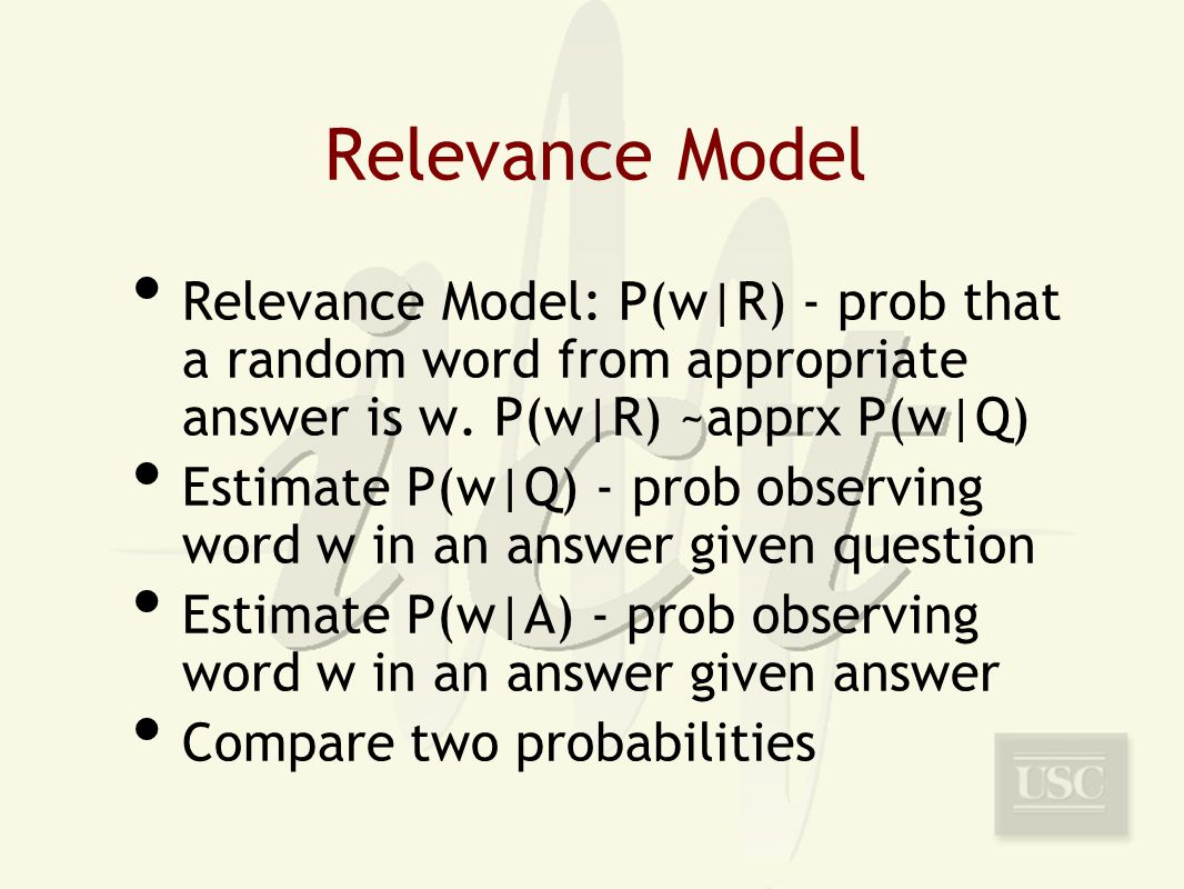 Relevance Model Relevance Model: P(w|R) - prob that a random word from appropriate answer is w.