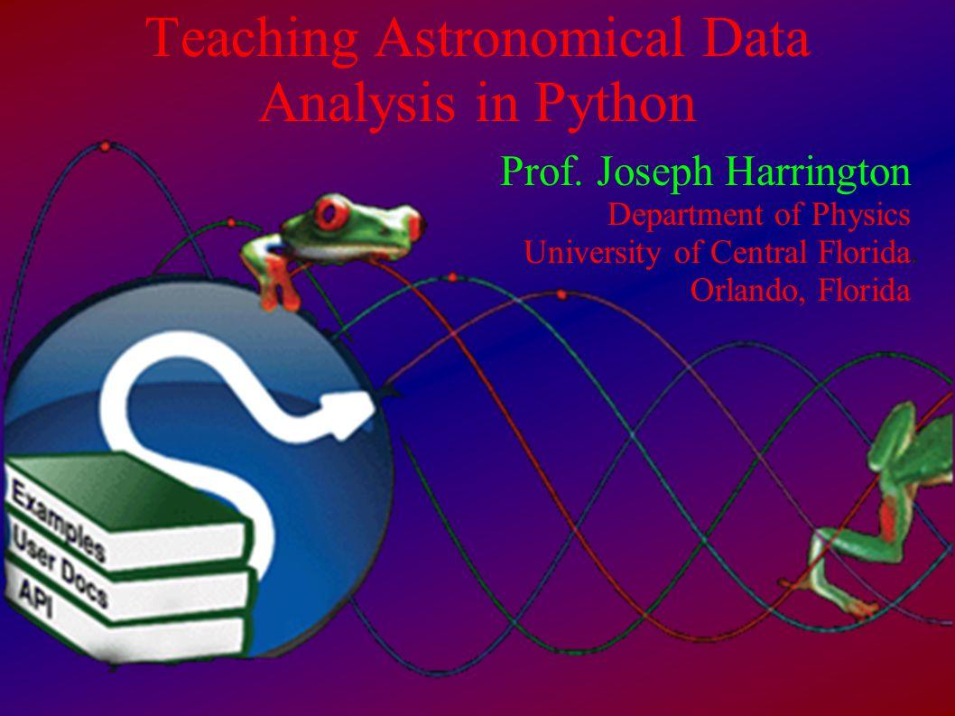 Teaching Astronomical Data Analysis in Python Prof.