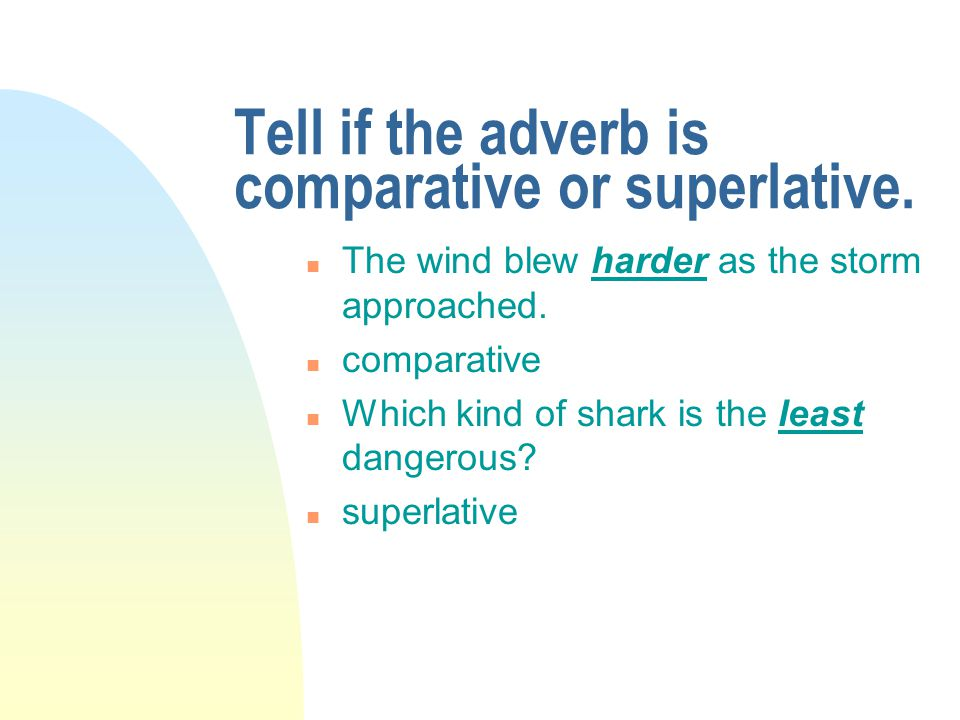 Tell if the adverb is comparative or superlative.n Kangaroos are most commonly found in Australia.