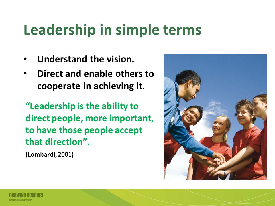 Leadership in simple terms Understand the vision.