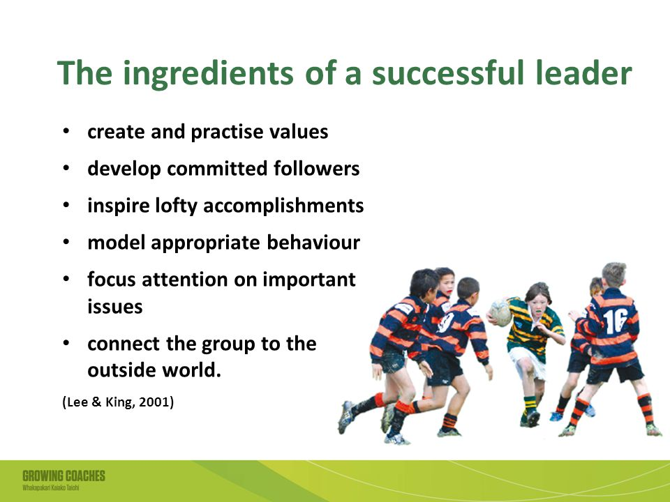 The ingredients of a successful leader create and practise values develop committed followers inspire lofty accomplishments model appropriate behaviour focus attention on important issues connect the group to the outside world.