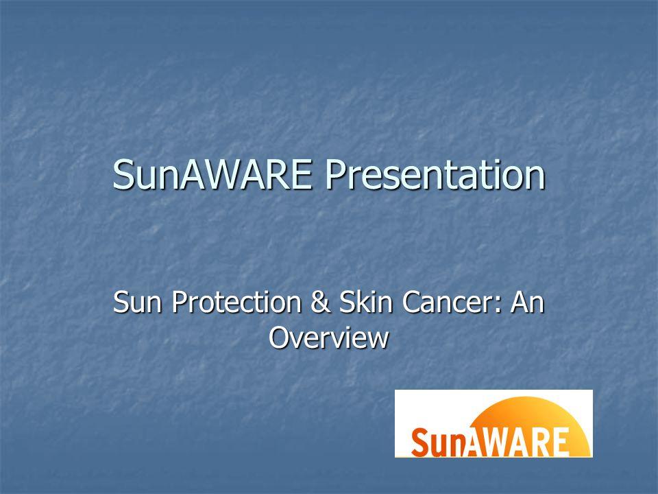 SunAWARE Presentation Sun Protection & Skin Cancer: An Overview
