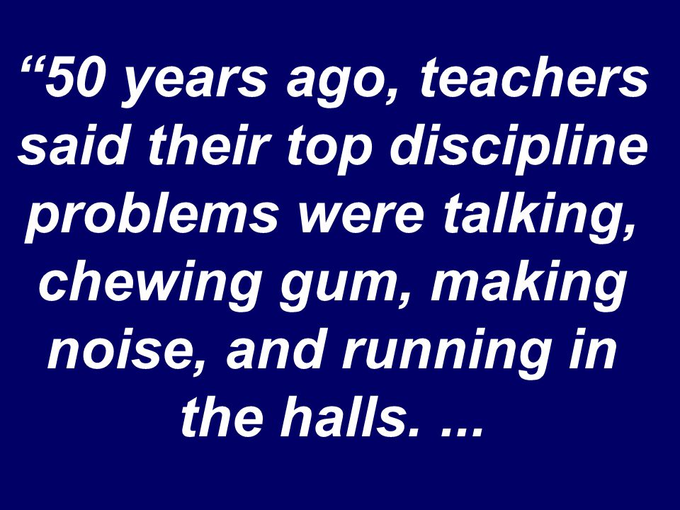 """50 years ago, teachers said their top discipline problems were talking, chewing gum, making noise, and running in the halls...."