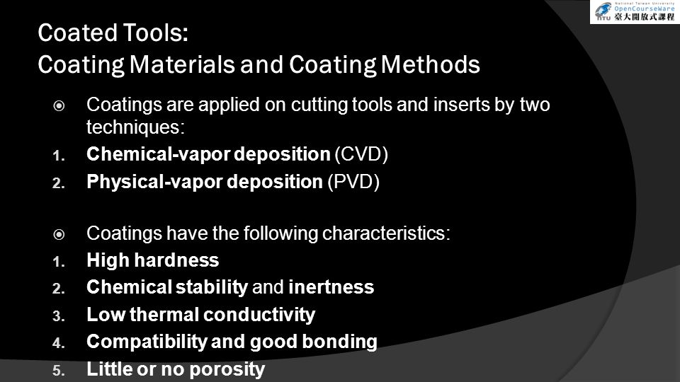 Coated Tools: Coating Materials and Coating Methods  Coatings are applied on cutting tools and inserts by two techniques: 1. Chemical-vapor depositio