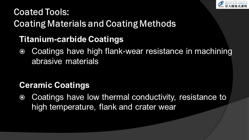Coated Tools: Coating Materials and Coating Methods Titanium-carbide Coatings  Coatings have high flank-wear resistance in machining abrasive materia
