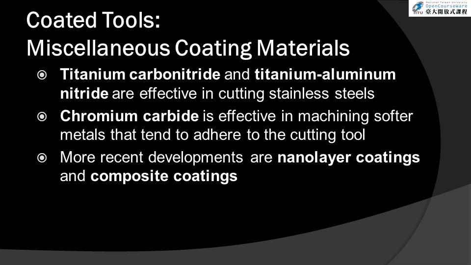 Coated Tools: Miscellaneous Coating Materials  Titanium carbonitride and titanium-aluminum nitride are effective in cutting stainless steels  Chromi