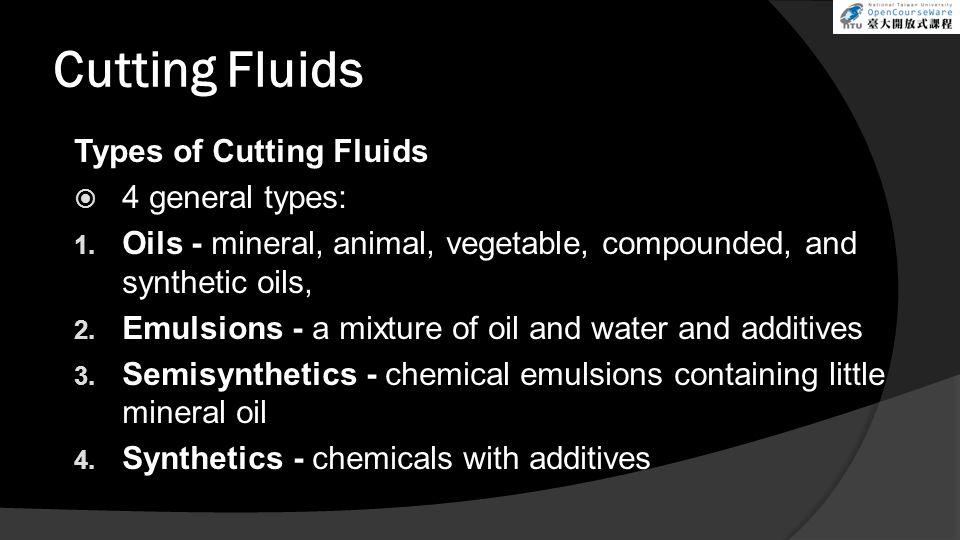 Cutting Fluids Types of Cutting Fluids  4 general types: 1.