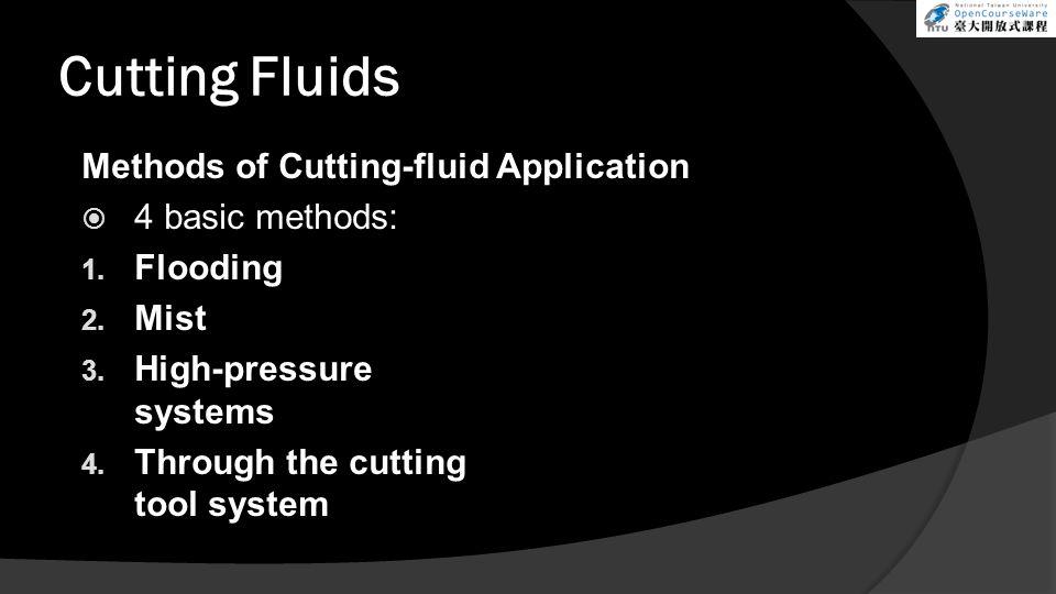Cutting Fluids Methods of Cutting-fluid Application  4 basic methods: 1.