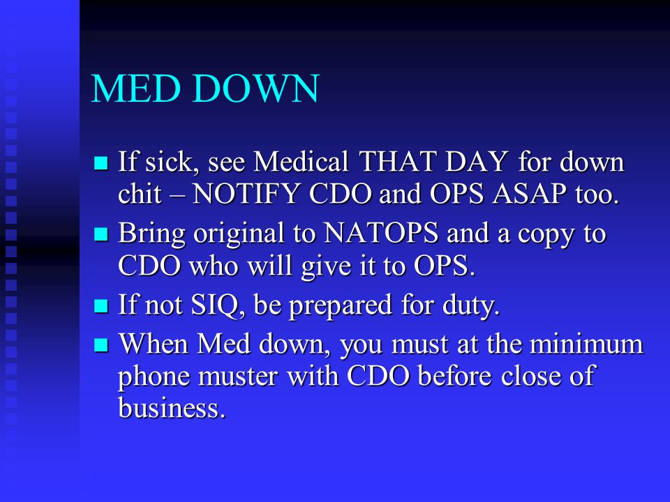 MED DOWN If sick, see Medical THAT DAY for down chit – NOTIFY CDO and OPS ASAP too.