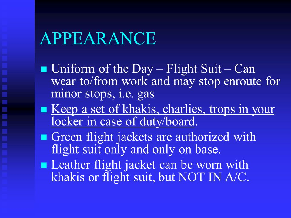 APPEARANCE Uniform of the Day – Flight Suit – Can wear to/from work and may stop enroute for minor stops, i.e.