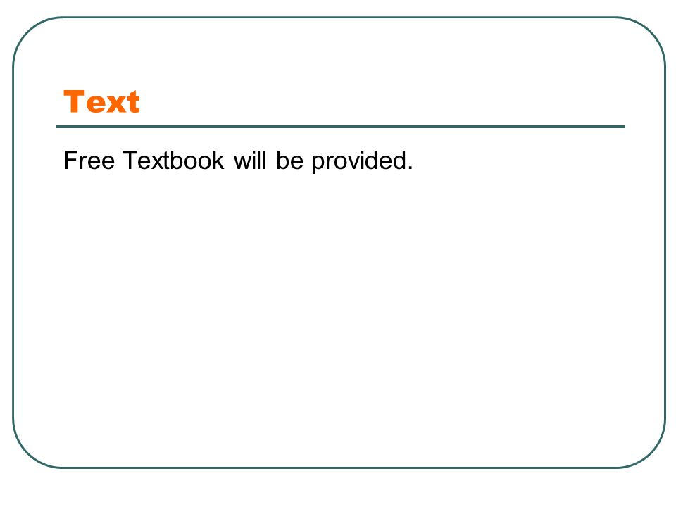 Text Free Textbook will be provided.