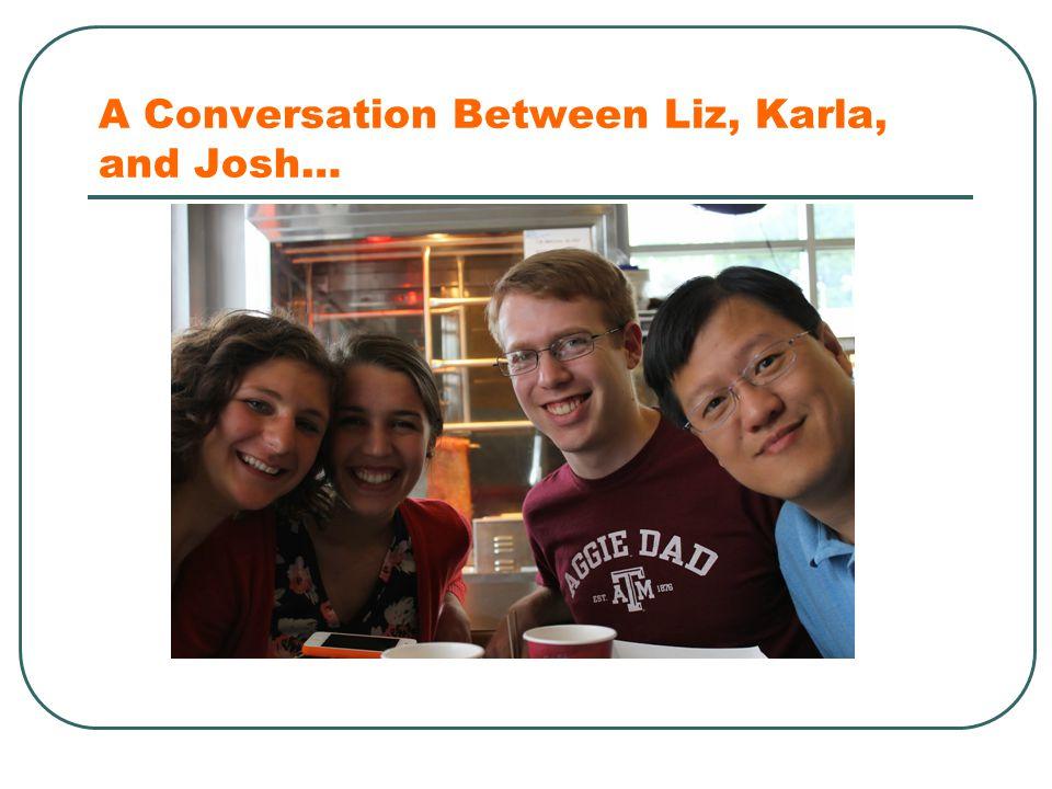 A Conversation Between Liz, Karla, and Josh…