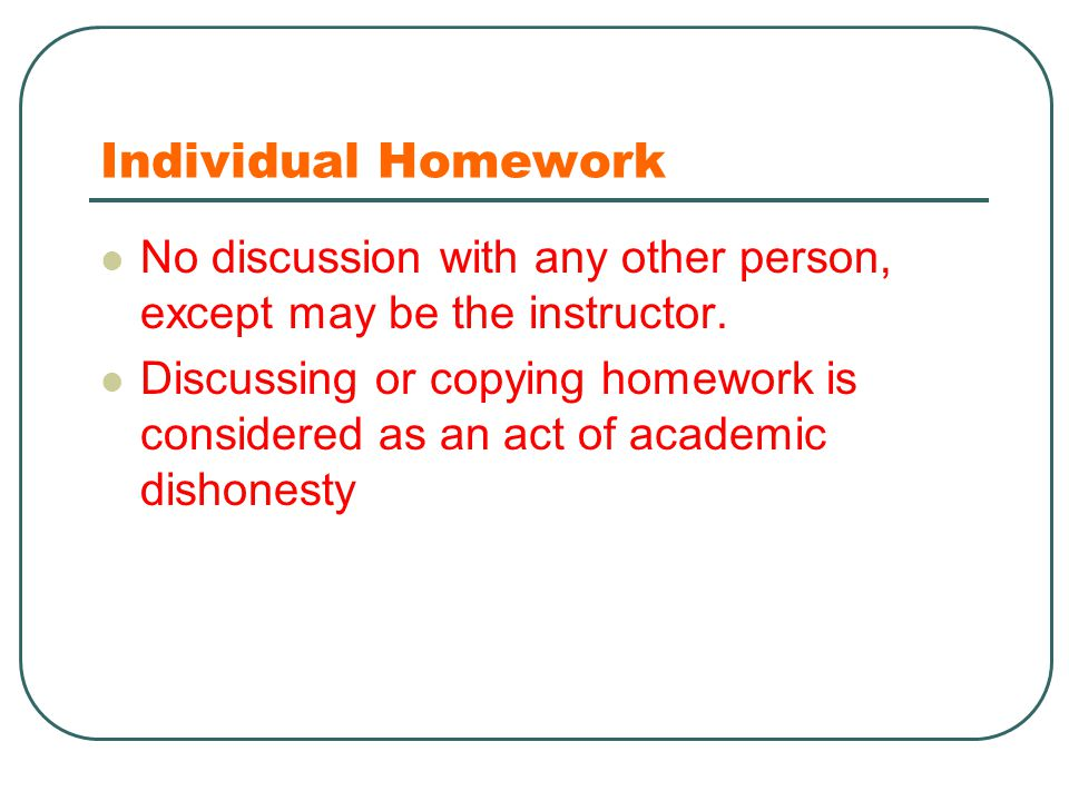 Individual Homework No discussion with any other person, except may be the instructor.