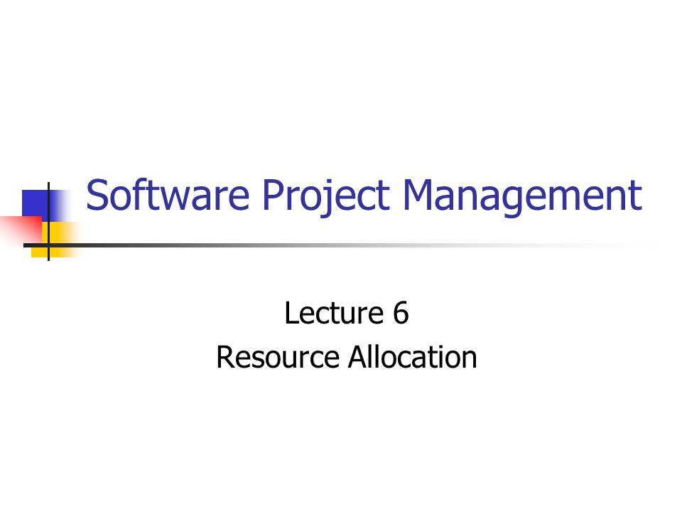 Software Project Management Lecture 6 Resource Allocation