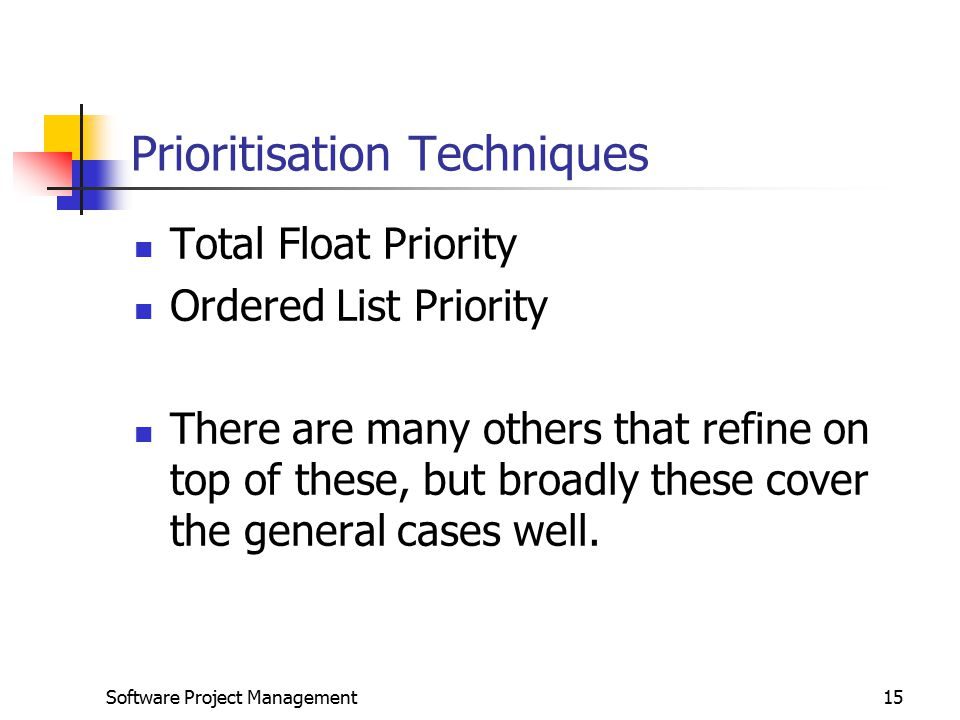 Software Project Management15 Prioritisation Techniques Total Float Priority Ordered List Priority There are many others that refine on top of these, but broadly these cover the general cases well.