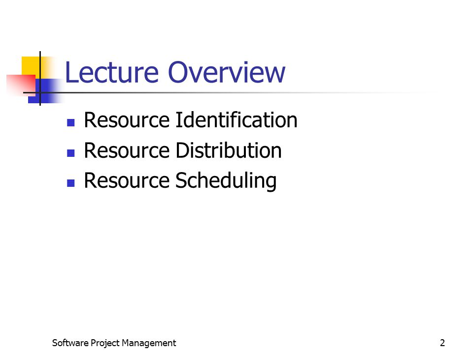 Software Project Management2 Lecture Overview Resource Identification Resource Distribution Resource Scheduling