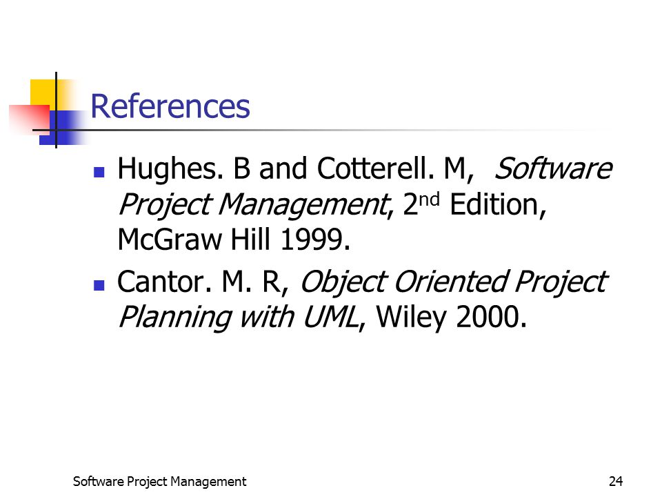 Software Project Management24 References Hughes.B and Cotterell.