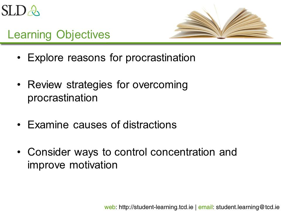 Conclusion Know why you procrastinate Strategy or plan for overcoming procrastination Identify your distractions Strategies for controlling concentration Strategies for increasing your motivation