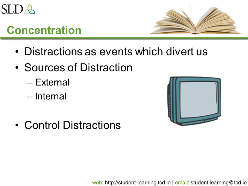 Concentration Distractions as events which divert us Sources of Distraction –External –Internal Control Distractions