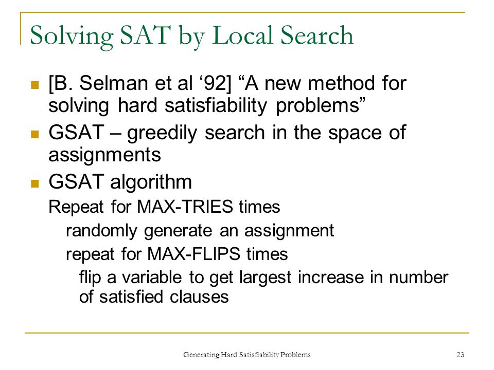 Generating Hard Satisfiability Problems 23 Solving SAT by Local Search [B.