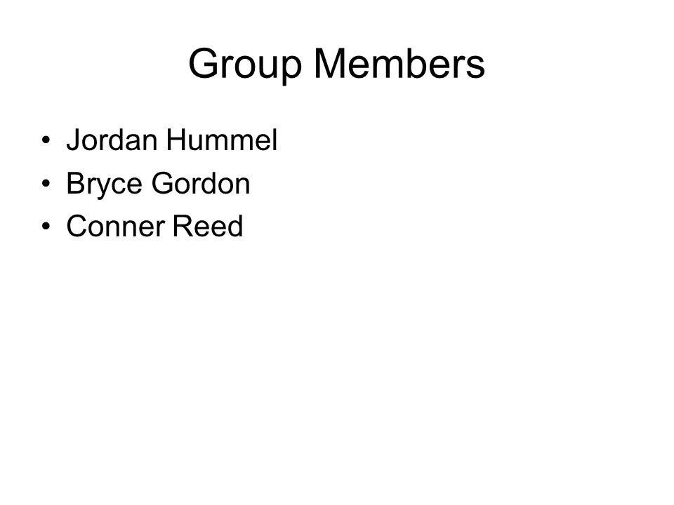 Group Members Jordan Hummel Bryce Gordon Conner Reed